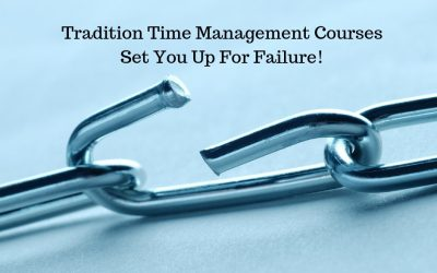 Traditional Time Management Courses Set You Up For Failure!