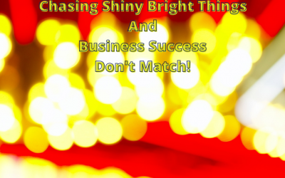 Chasing Bright Shiny Things and Business Success doesn't Match