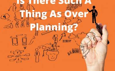 Is There Such A Thing As Over Planning?
