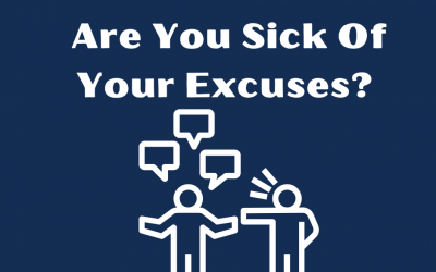 Are You Sick Of Your Excuses Yet?