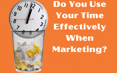 Do You Use Your Time Effectively When Marketing?